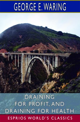 Draining for Profit, and Draining for Health (Esprios Classics)