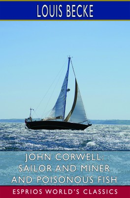 John Corwell: Sailor and Miner and Poisonous Fish (Esprios Classics)