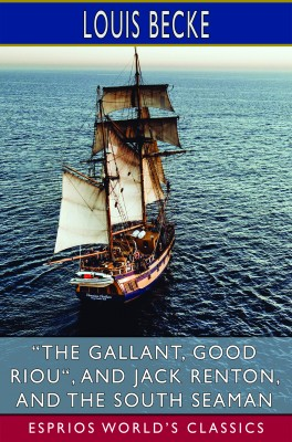 """The Gallant, Good Riou"", and Jack Renton, and The South Seaman (Esprios Classics)"