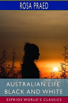 Australian Life: Black and White (Esprios Classics)