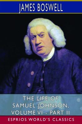 The Life of Samuel Johnson, Volume VI - Part II (Esprios Classics)