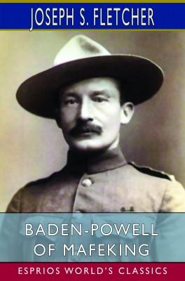 Baden-Powell of Mafeking (Esprios Classics)