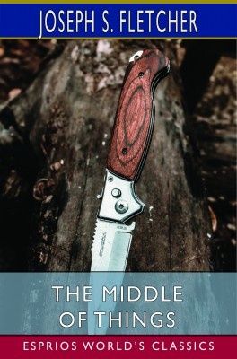 The Middle of Things (Esprios Classics)