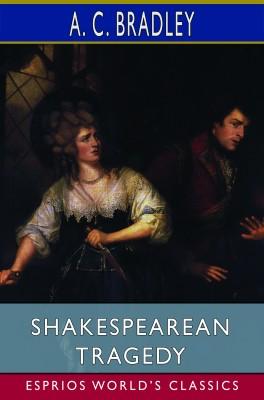 Shakespearean Tragedy (Esprios Classics)