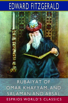Rubáiyát of Omar Khayyám, and Salámán and Absál (Esprios Classics)