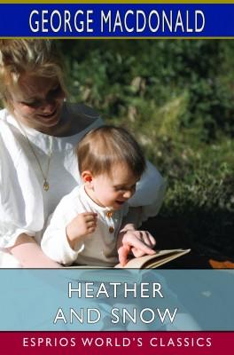 Heather and Snow (Esprios Classics)