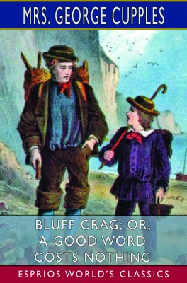 Bluff Crag; or, A Good Word Costs Nothing (Esprios Classics)