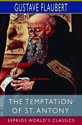 The Temptation of St. Antony (Esprios Classics)