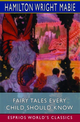 Fairy Tales Every Child Should Know (Esprios Classics)