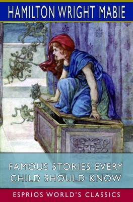 Famous Stories Every Child Should Know (Esprios Classics)