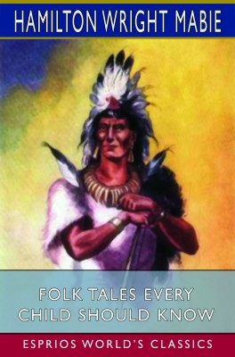 Folk Tales Every Child Should Know (Esprios Classics)