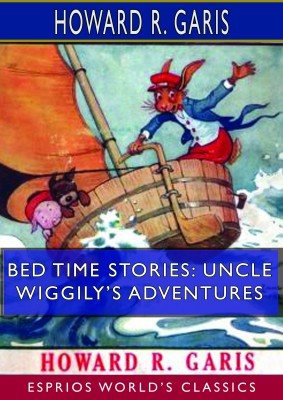 Bed Time Stories: Uncle Wiggily's Adventures (Esprios Classics)