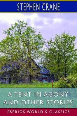 A Tent in Agony and Other Stories (Esprios Classics)