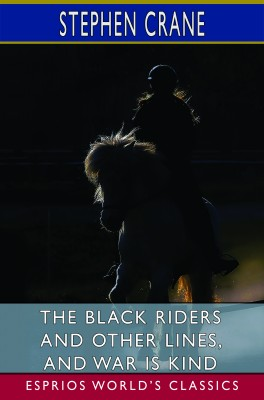 The Black Riders and Other Lines, and War is Kind (Esprios Classics)