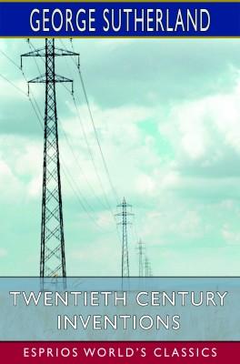 Twentieth Century Inventions (Esprios Classics)