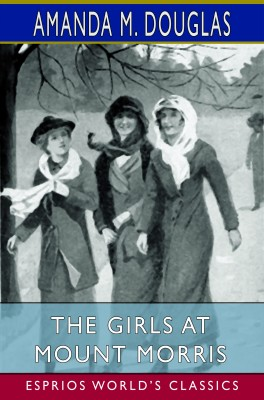 The Girls at Mount Morris (Esprios Classics)
