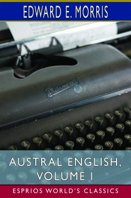 Austral English, Volume I (Esprios Classics)