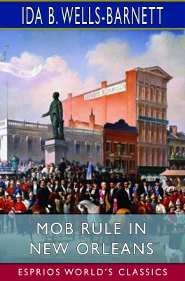 Mob Rule in New Orleans (Esprios Classics)