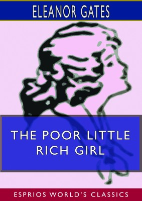 The Poor Little Rich Girl (Esprios Classics)