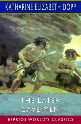 The Later Cave-Men (Esprios Classics)