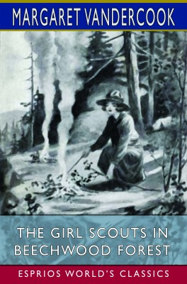 The Girl Scouts in Beechwood Forest (Esprios Classics)