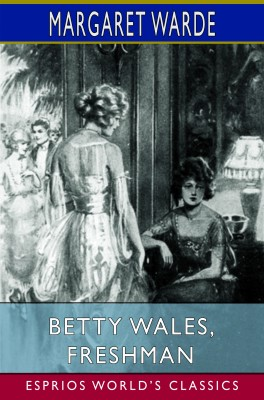 Betty Wales, Freshman (Esprios Classics)