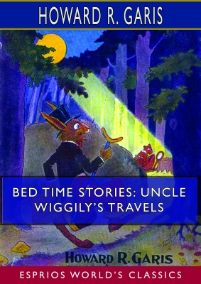 Bed Time Stories: Uncle Wiggily's Travels  (Esprios Classics)