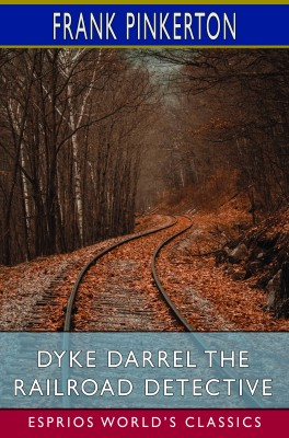 Dyke Darrel the Railroad Detective (Esprios Classics)