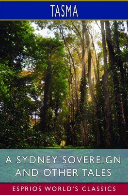 A Sydney Sovereign and Other Tales (Esprios Classics)