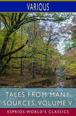 Tales from Many Sources, Volume V (Esprios Classics)