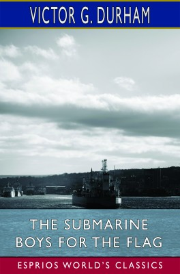 The Submarine Boys for the Flag (Esprios Classics)