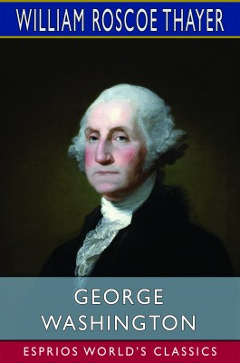 George Washington (Esprios Classics)
