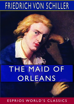 The Maid of Orleans (Esprios Classics)
