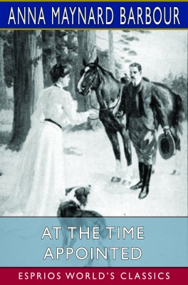 At the Time Appointed (Esprios Classics)