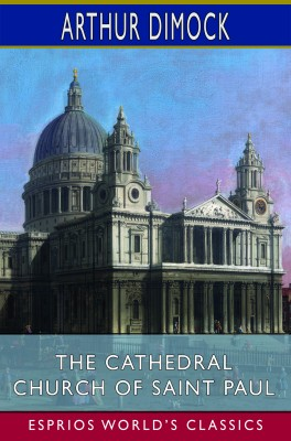 The Cathedral Church of Saint Paul (Esprios Classics)