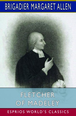 Fletcher of Madeley (Esprios Classics)