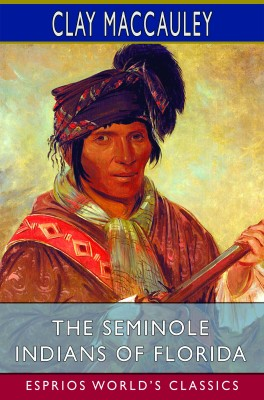The Seminole Indians of Florida (Esprios Classics)