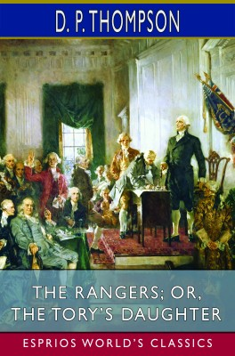 The Rangers; or, The Tory's Daughter (Esprios Classics)