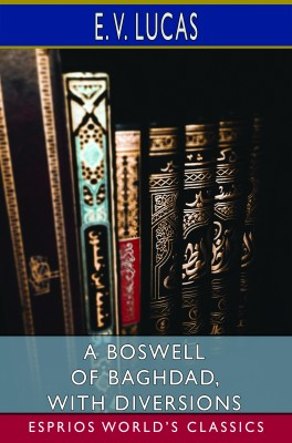 A Boswell of Baghdad, With Diversions (Esprios Classics)