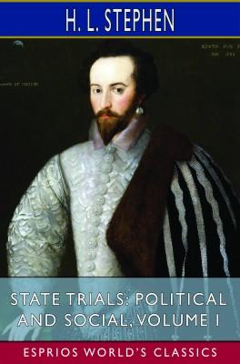 State Trials: Political and Social, Volume I (Esprios Classics)