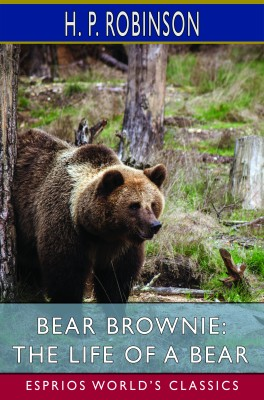 Bear Brownie: The Life of a Bear (Esprios Classics)
