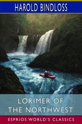 Lorimer of the Northwest (Esprios Classics)