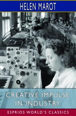 Creative Impulse in Industry (Esprios Classics)
