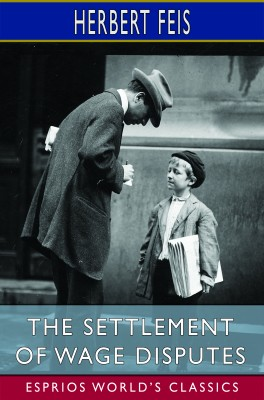 The Settlement of Wage Disputes (Esprios Classics)