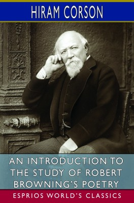 An Introduction to the Study of Robert Browning's Poetry (Esprios Classics)