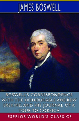 Boswell's Correspondence with the Honourable Andrew Erskine (Esprios Classics)