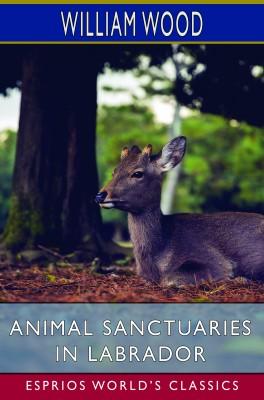 Animal Sanctuaries in Labrador (Esprios Classics)
