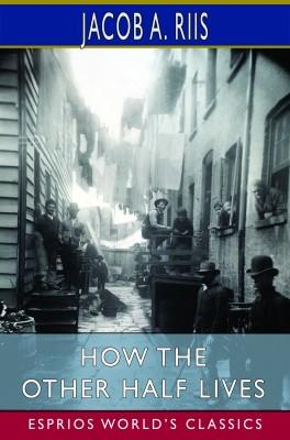 How the Other Half Lives (Esprios Classics)