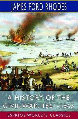 A History of the Civil War, 1861-1865 (Esprios Classics)