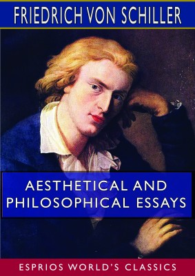 Aesthetical and Philosophical Essays (Esprios Classics)